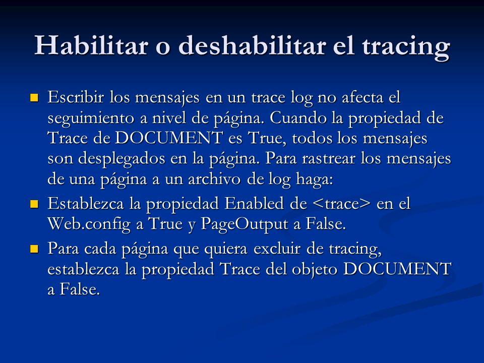 Habilitar o deshabilitar el tracing Escribir los mensajes en un trace log no afecta el seguimiento a nivel de página. Cuando la propiedad de Trace de