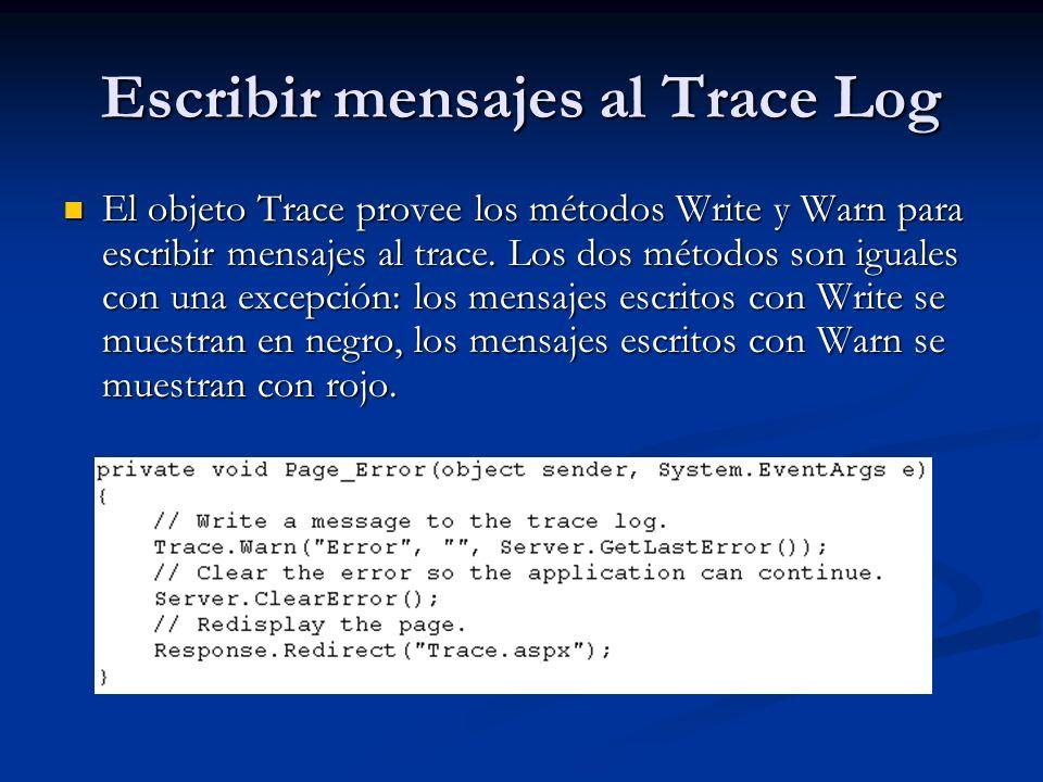 Escribir mensajes al Trace Log El objeto Trace provee los métodos Write y Warn para escribir mensajes al trace. Los dos métodos son iguales con una ex