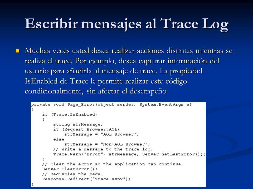 Escribir mensajes al Trace Log Muchas veces usted desea realizar acciones distintas mientras se realiza el trace. Por ejemplo, desea capturar informac