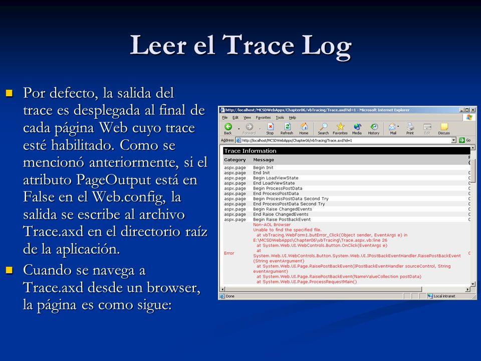 Leer el Trace Log Por defecto, la salida del trace es desplegada al final de cada página Web cuyo trace esté habilitado. Como se mencionó anteriorment