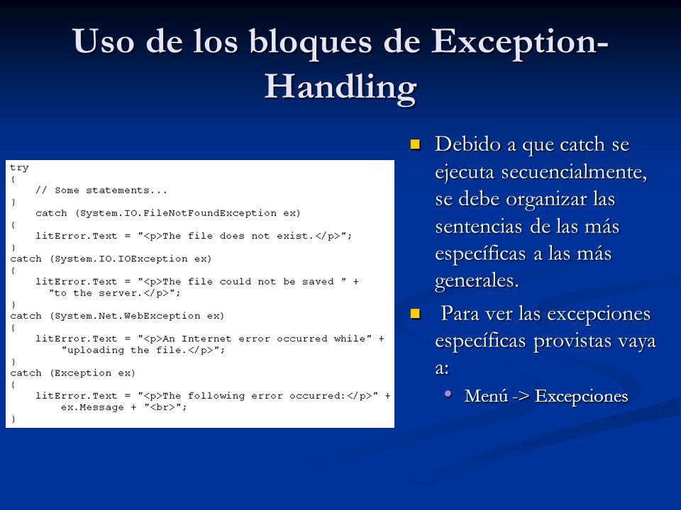 Uso de los bloques de Exception- Handling Debido a que catch se ejecuta secuencialmente, se debe organizar las sentencias de las más específicas a las