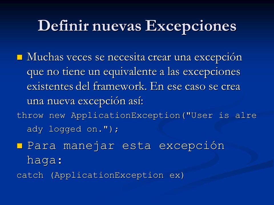 Definir nuevas Excepciones Muchas veces se necesita crear una excepción que no tiene un equivalente a las excepciones existentes del framework. En ese