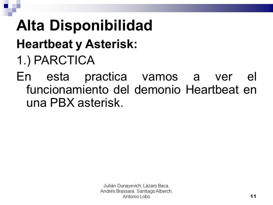 Alta Disponibilidad Heartbeat y Asterisk: 1.) PARCTICA En esta practica vamos a ver el funcionamiento del demonio Heartbeat en una PBX asterisk. 11 Ju