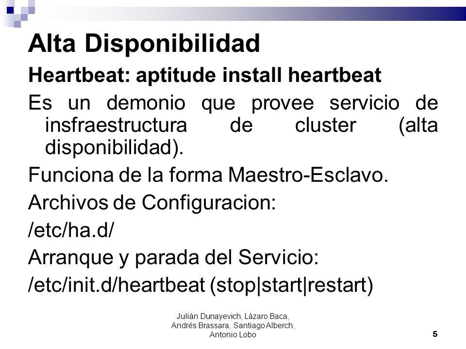 Alta Disponibilidad Heartbeat: aptitude install heartbeat Es un demonio que provee servicio de insfraestructura de cluster (alta disponibilidad). Func