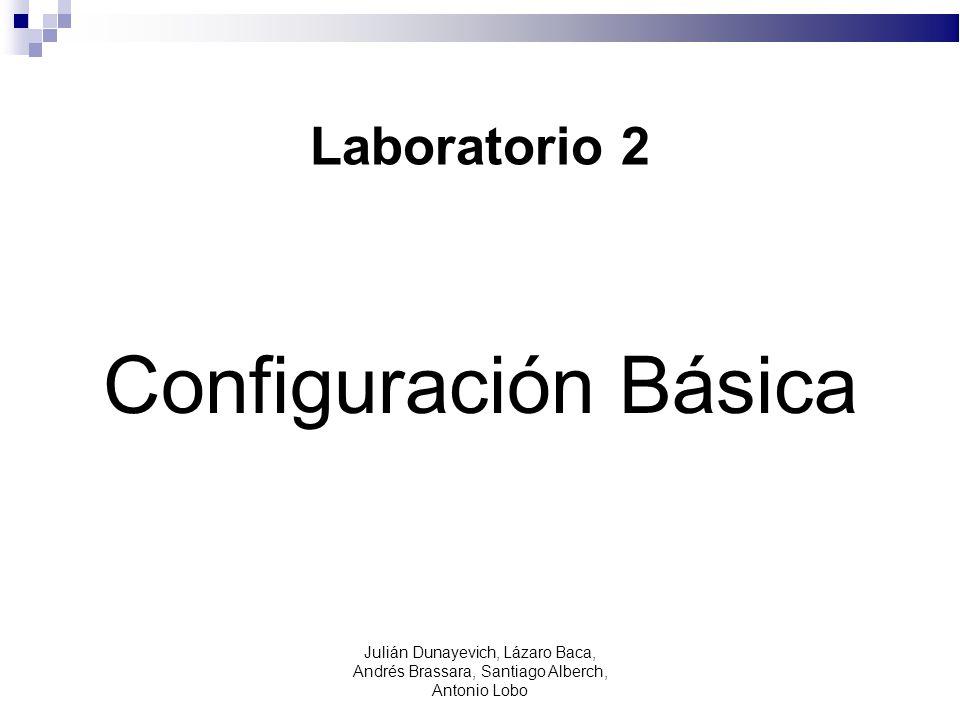 Laboratorio 2 Configuración Básica Julián Dunayevich, Lázaro Baca, Andrés Brassara, Santiago Alberch, Antonio Lobo
