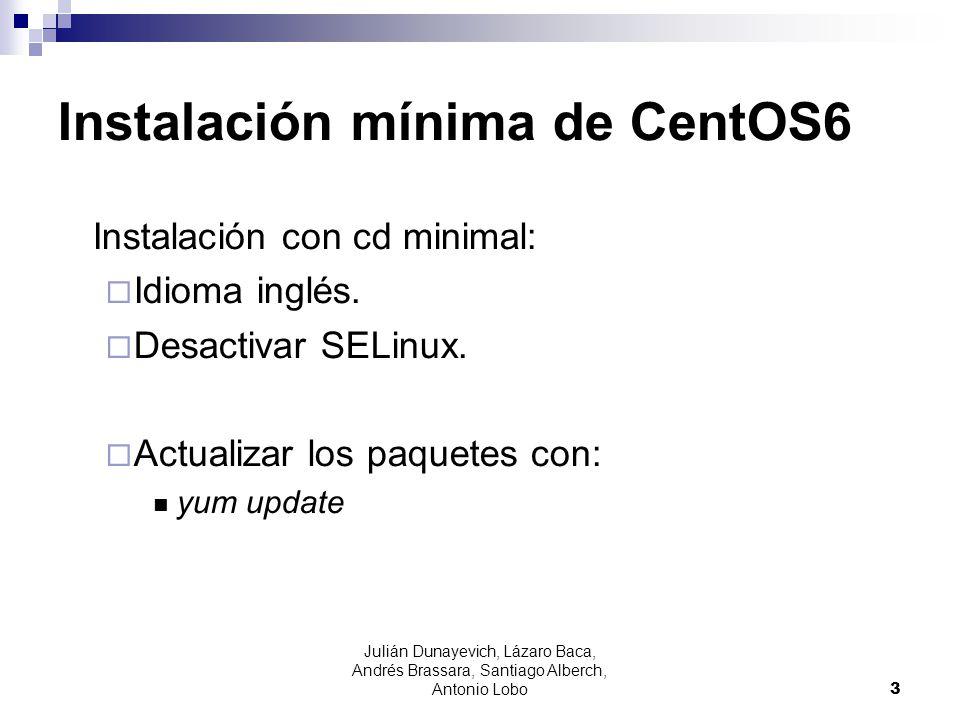 Julián Dunayevich, Lázaro Baca, Andrés Brassara, Santiago Alberch, Antonio Lobo 3 Instalación mínima de CentOS6 Instalación con cd minimal: Idioma ing
