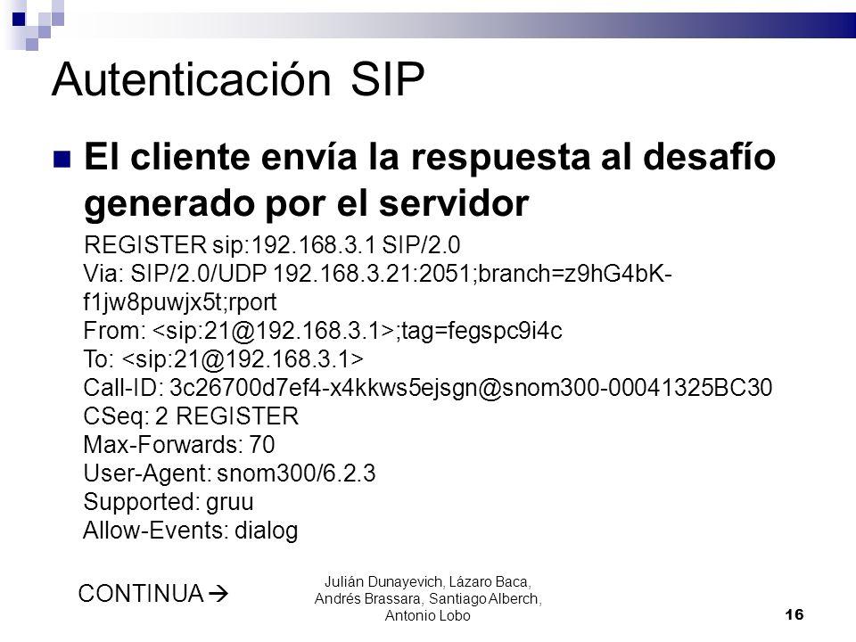 Autenticación SIP El cliente envía la respuesta al desafío generado por el servidor REGISTER sip:192.168.3.1 SIP/2.0 Via: SIP/2.0/UDP 192.168.3.21:205