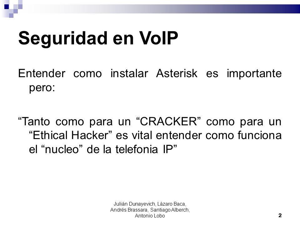 Seguridad en VoIP Entender como instalar Asterisk es importante pero: Tanto como para un CRACKER como para un Ethical Hacker es vital entender como fu