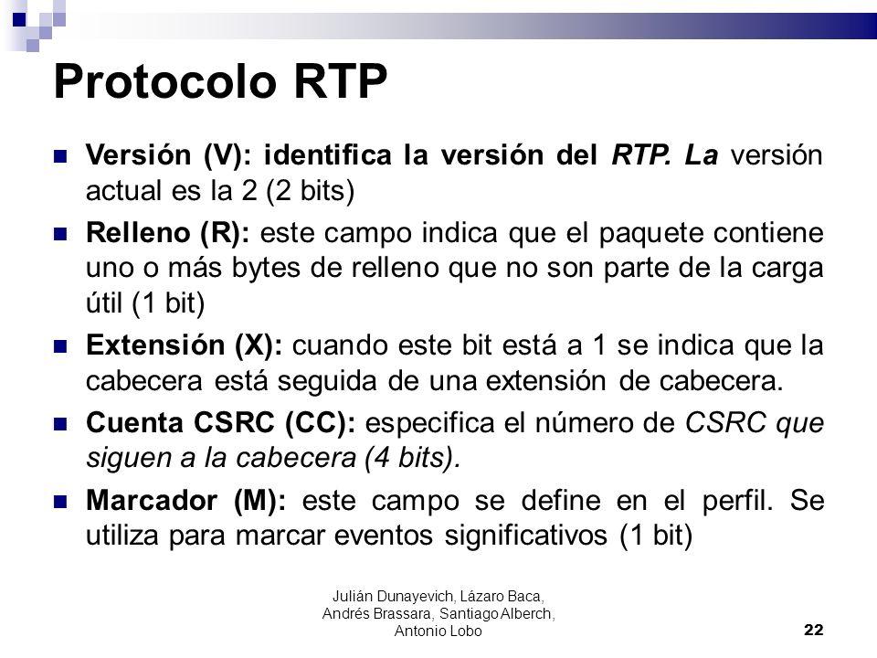 Protocolo RTP Versión (V): identifica la versión del RTP. La versión actual es la 2 (2 bits) Relleno (R): este campo indica que el paquete contiene un