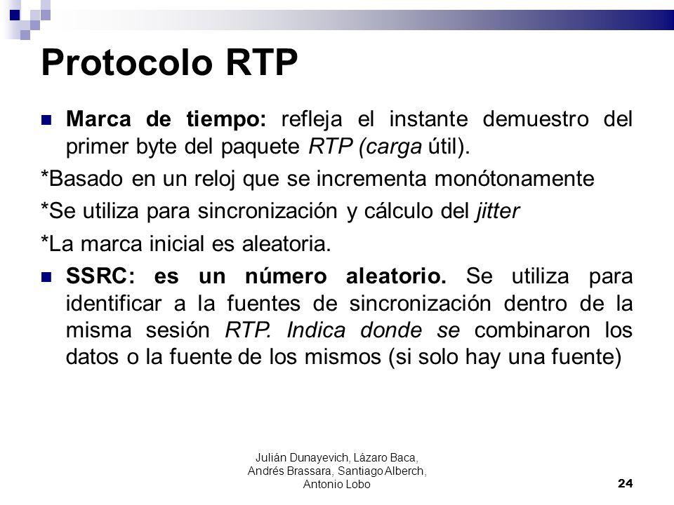 Protocolo RTP Marca de tiempo: refleja el instante demuestro del primer byte del paquete RTP (carga útil). *Basado en un reloj que se incrementa monót