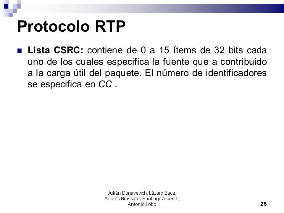 Protocolo RTP Lista CSRC: contiene de 0 a 15 ítems de 32 bits cada uno de los cuales especifica la fuente que a contribuido a la carga útil del paquet