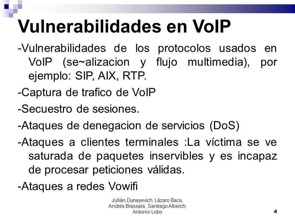 Vulnerabilidades en VoIP -Vulnerabilidades de los protocolos usados en VoIP (se~alizacion y flujo multimedia), por ejemplo: SIP, AIX, RTP. -Captura de