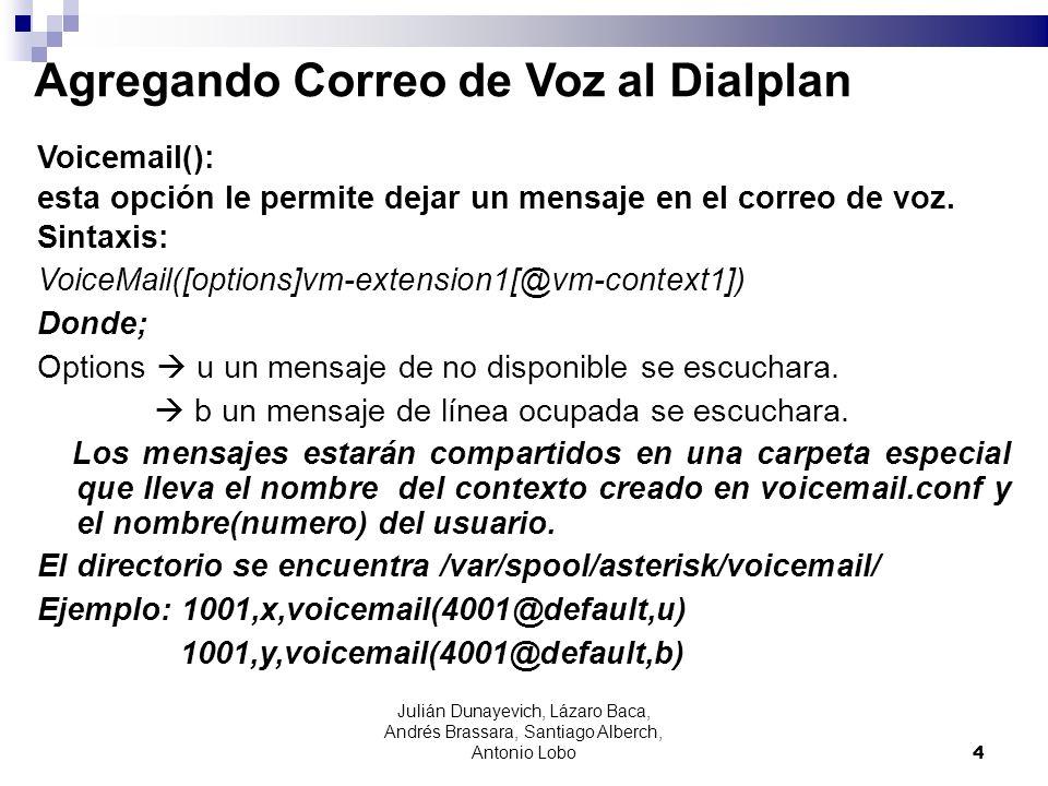 Agregando Correo de Voz al Dialplan Voicemail(): esta opción le permite dejar un mensaje en el correo de voz. Sintaxis: VoiceMail([options]vm-extensio