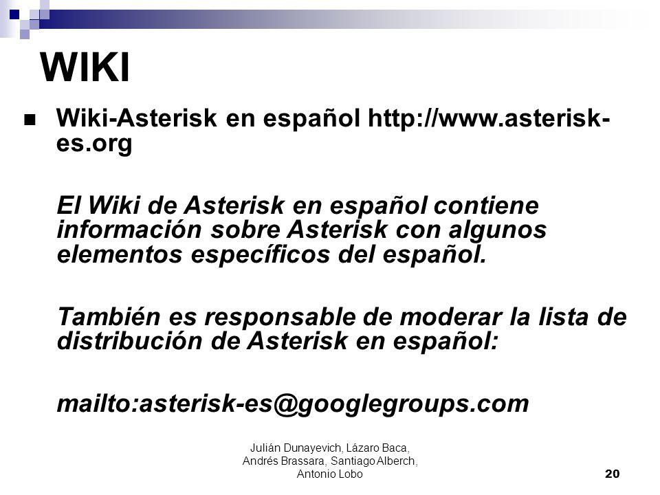 Julián Dunayevich, Lázaro Baca, Andrés Brassara, Santiago Alberch, Antonio Lobo 20 Wiki-Asterisk en español http://www.asterisk- es.org El Wiki de Ast
