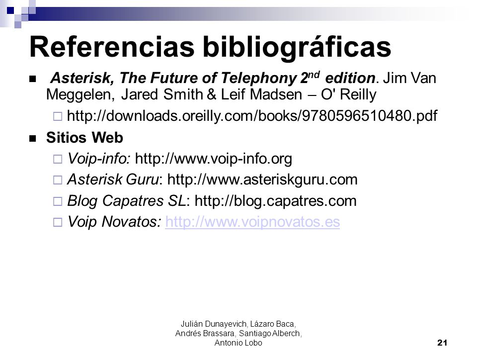 Julián Dunayevich, Lázaro Baca, Andrés Brassara, Santiago Alberch, Antonio Lobo 21 Referencias bibliográficas Asterisk, The Future of Telephony 2 nd e