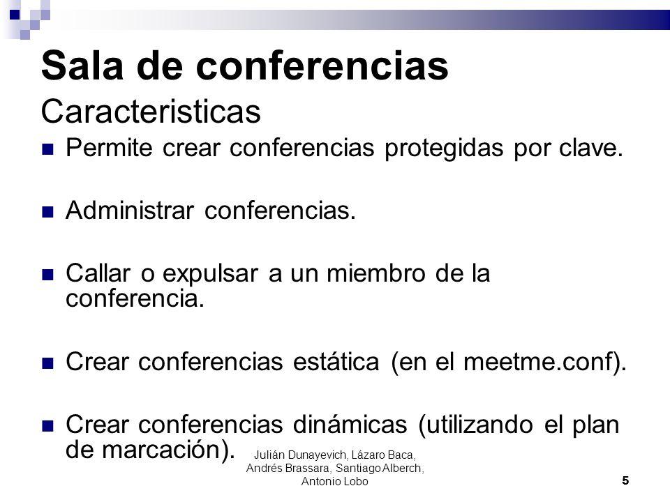 Sala de conferencias Caracteristicas Permite crear conferencias protegidas por clave. Administrar conferencias. Callar o expulsar a un miembro de la c