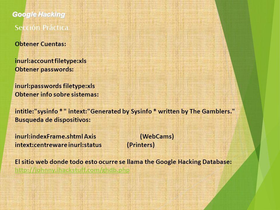 Obtener Cuentas: inurl:account filetype:xls Obtener passwords: inurl:passwords filetype:xls Obtener info sobre sistemas: intitle: