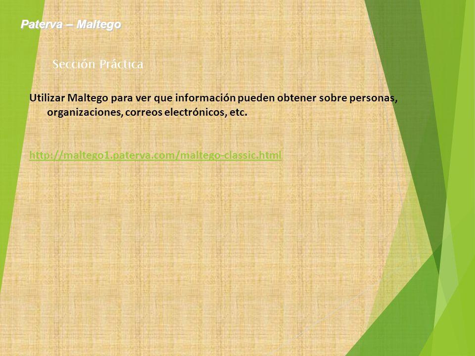 Utilizar Maltego para ver que información pueden obtener sobre personas, organizaciones, correos electrónicos, etc. http://maltego1.paterva.com/malteg