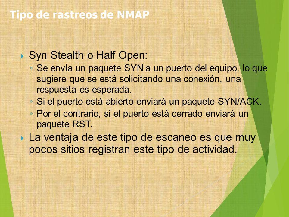 Syn Stealth o Half Open: Se envía un paquete SYN a un puerto del equipo, lo que sugiere que se está solicitando una conexión, una respuesta es esperad