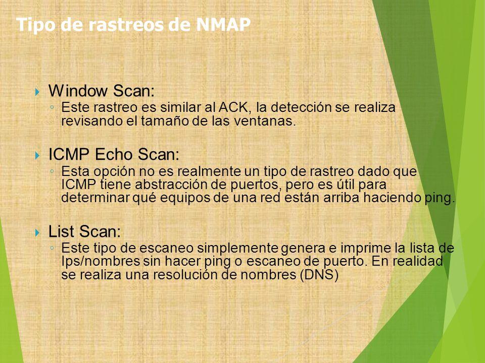 Window Scan: Este rastreo es similar al ACK, la detección se realiza revisando el tamaño de las ventanas. ICMP Echo Scan: Esta opción no es realmente