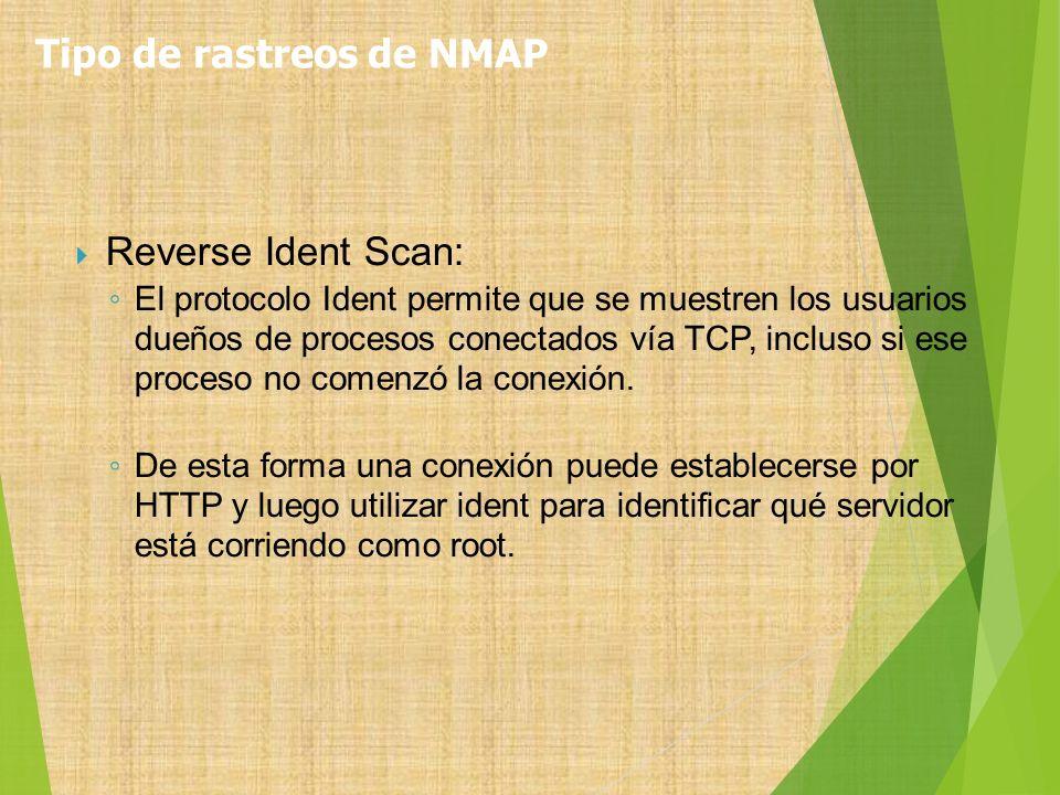 Reverse Ident Scan: El protocolo Ident permite que se muestren los usuarios dueños de procesos conectados vía TCP, incluso si ese proceso no comenzó l