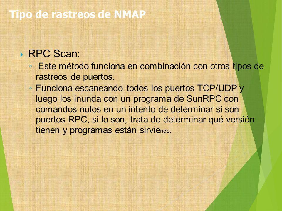 RPC Scan: Este método funciona en combinación con otros tipos de rastreos de puertos. Funciona escaneando todos los puertos TCP/UDP y luego los inunda