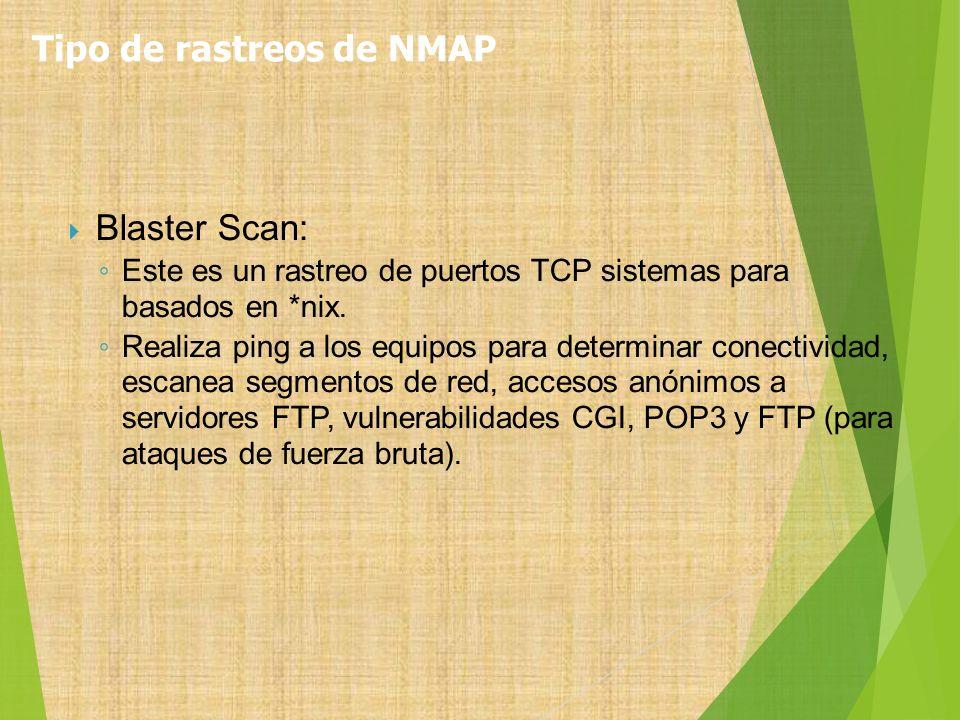 Blaster Scan: Este es un rastreo de puertos TCP sistemas para basados en *nix. Realiza ping a los equipos para determinar conectividad, escanea segmen