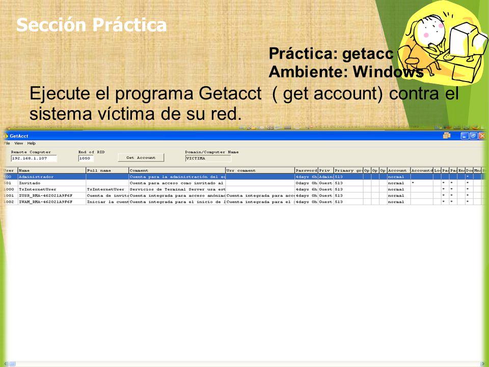Ejecute el programa Getacct ( get account) contra el sistema víctima de su red. Práctica: getacc Ambiente: Windows Sección Práctica