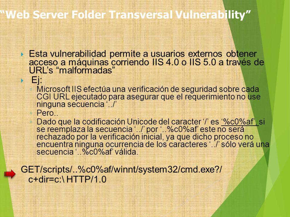 Esta vulnerabilidad permite a usuarios externos obtener acceso a máquinas corriendo IIS 4.0 o IIS 5.0 a través de URLs malformadas Ej: Microsoft IIS e