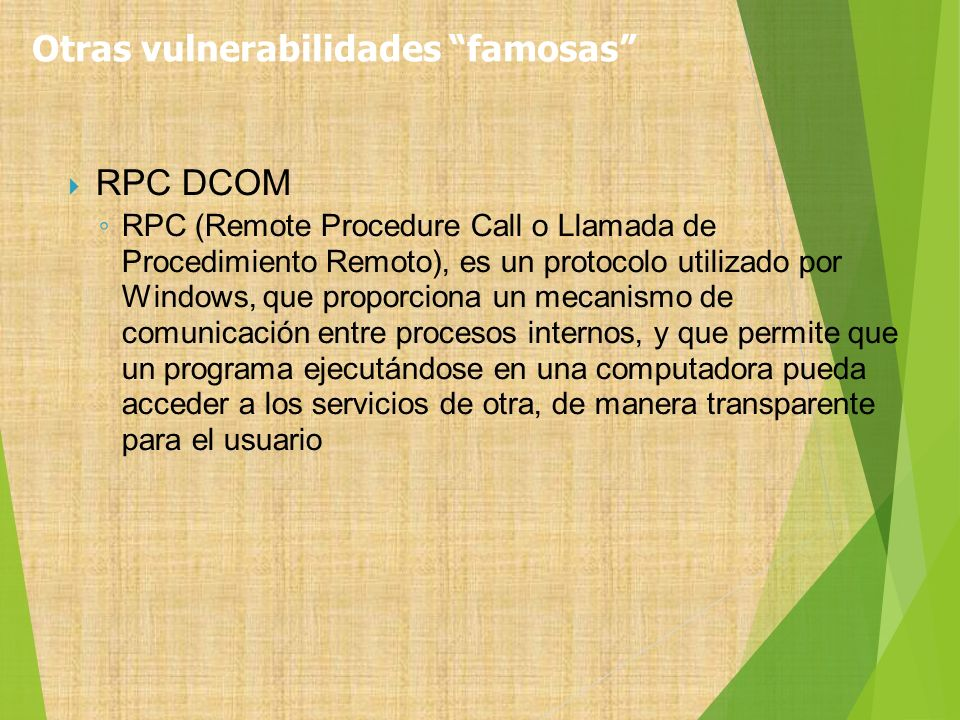 RPC DCOM RPC (Remote Procedure Call o Llamada de Procedimiento Remoto), es un protocolo utilizado por Windows, que proporciona un mecanismo de comunic