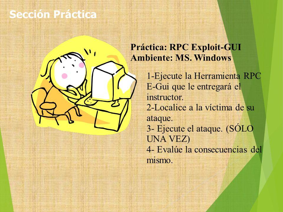 Práctica: RPC Exploit-GUI Ambiente: MS. Windows 1-Ejecute la Herramienta RPC E-Gui que le entregará el instructor. 2-Localice a la víctima de su ataqu