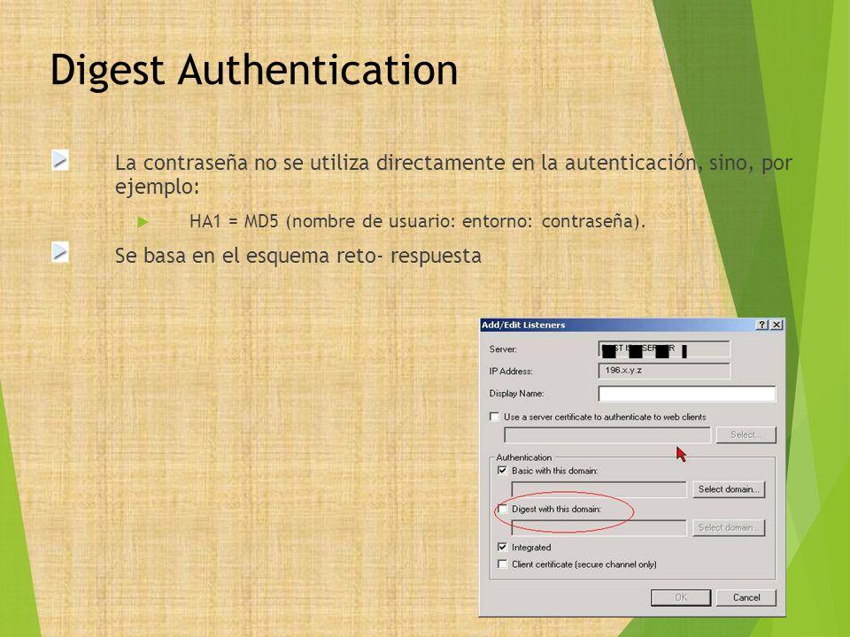 Digest Authentication La contraseña no se utiliza directamente en la autenticación, sino, por ejemplo: HA1 = MD5 (nombre de usuario: entorno: contrase