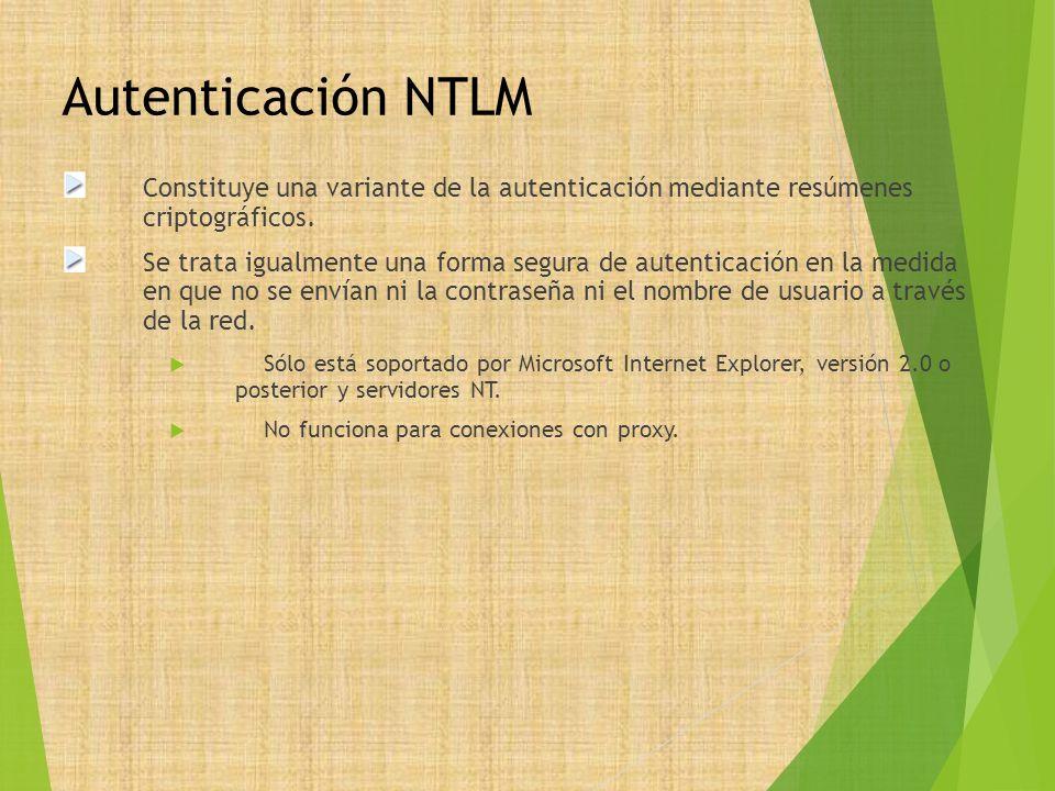 Autenticación NTLM Constituye una variante de la autenticación mediante resúmenes criptográficos. Se trata igualmente una forma segura de autenticació
