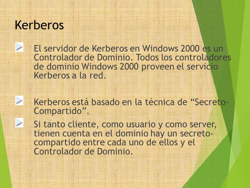 Kerberos El servidor de Kerberos en Windows 2000 es un Controlador de Dominio. Todos los controladores de dominio Windows 2000 proveen el servicio Ker