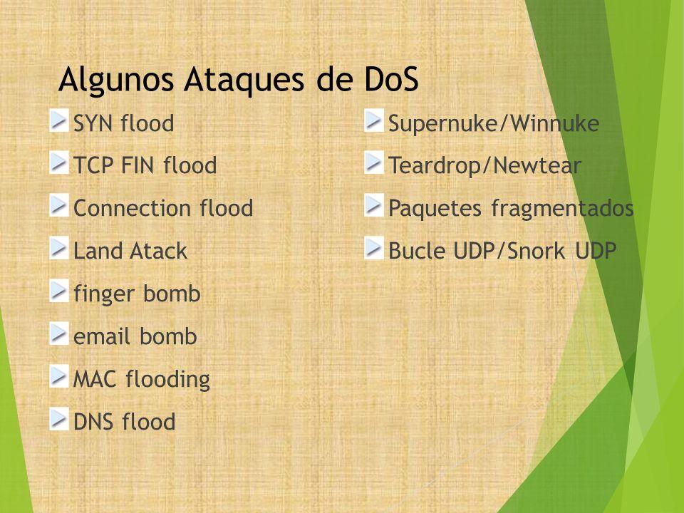 Algunos Ataques de DoS SYN flood TCP FIN flood Connection flood Land Atack finger bomb email bomb MAC flooding DNS flood Supernuke/Winnuke Teardrop/Ne