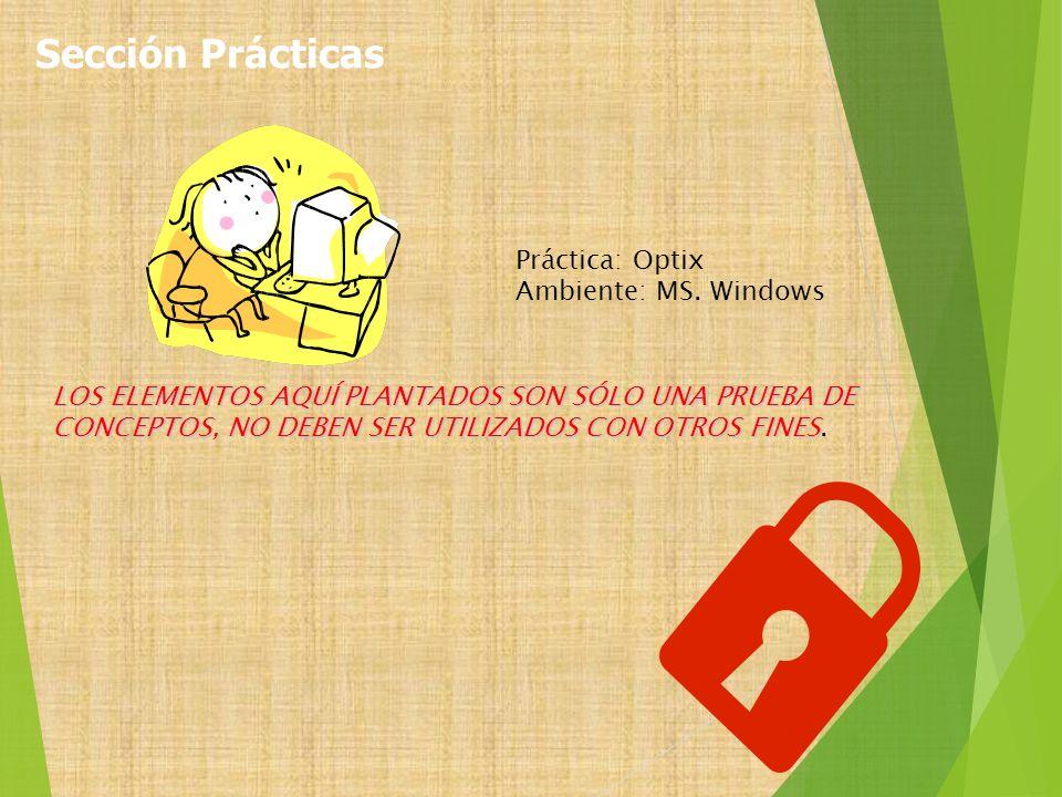 Práctica: Optix Ambiente: MS. Windows LOS ELEMENTOS AQUÍ PLANTADOS SON SÓLO UNA PRUEBA DE CONCEPTOS, NO DEBEN SER UTILIZADOS CON OTROS FINES LOS ELEME