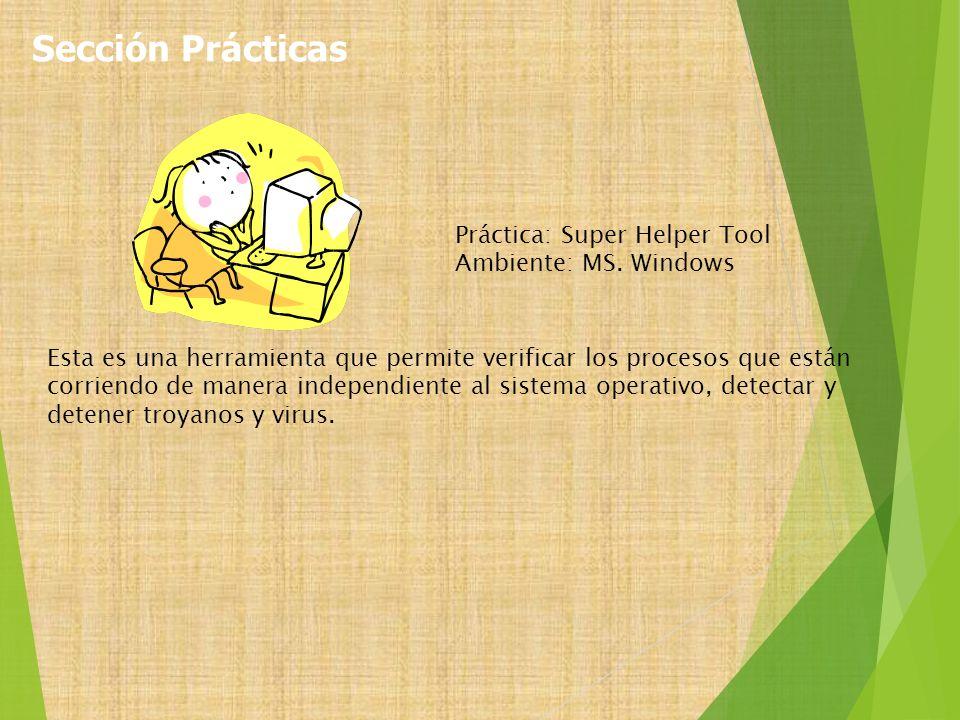 Práctica: Super Helper Tool Ambiente: MS. Windows Esta es una herramienta que permite verificar los procesos que están corriendo de manera independien