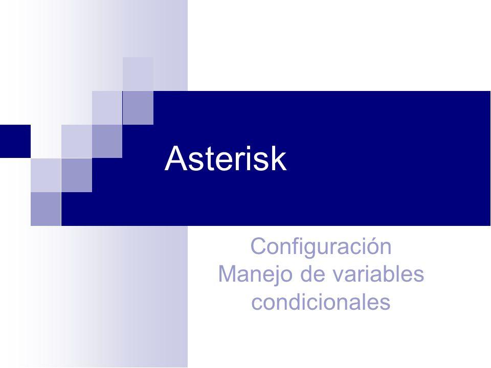 Variables En el dialplan de Asterisk existen variables, que pueden ser modificadas por el propio Asterisk en su ejecución lógica o por comandos expresos (aplicaciones) del dialplan.