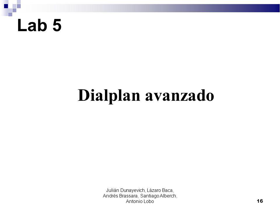 Lab 5 Dialplan avanzado 16 Julián Dunayevich, Lázaro Baca, Andrés Brassara, Santiago Alberch, Antonio Lobo