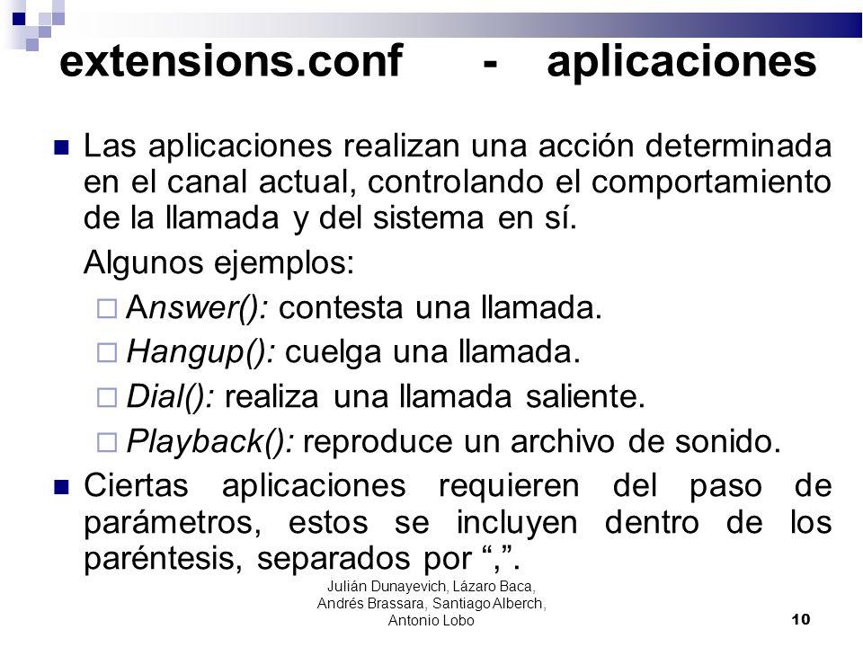 extensions.conf - aplicaciones Las aplicaciones realizan una acción determinada en el canal actual, controlando el comportamiento de la llamada y del