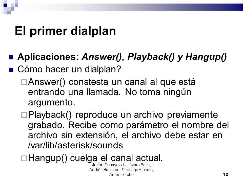 El primer dialplan Aplicaciones: Answer(), Playback() y Hangup() Cómo hacer un dialplan? Answer() constesta un canal al que está entrando una llamada.