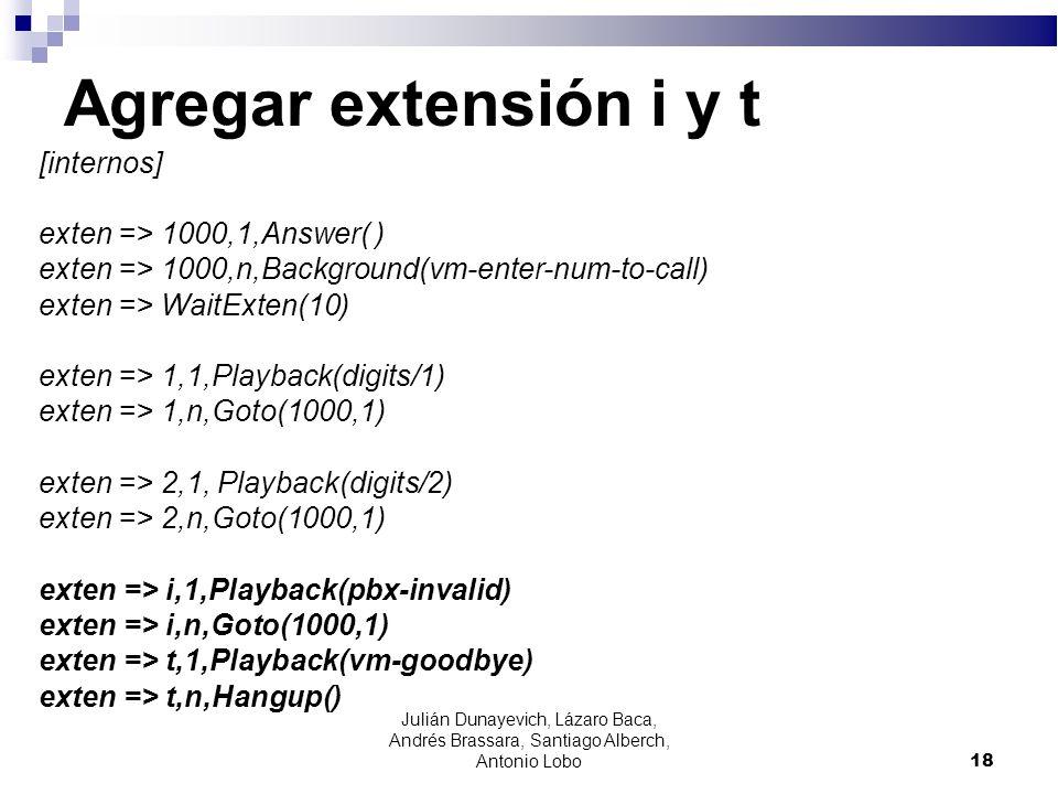 Agregar extensión i y t [internos] exten => 1000,1,Answer( ) exten => 1000,n,Background(vm-enter-num-to-call) exten => WaitExten(10) exten => 1,1,Play