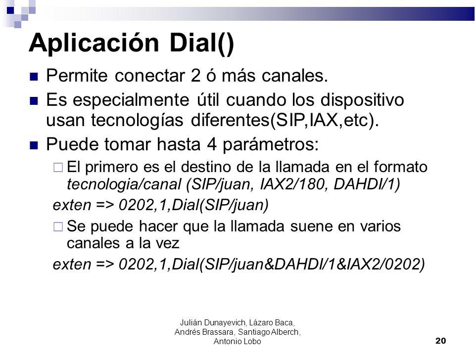Aplicación Dial() Permite conectar 2 ó más canales. Es especialmente útil cuando los dispositivo usan tecnologías diferentes(SIP,IAX,etc). Puede tomar