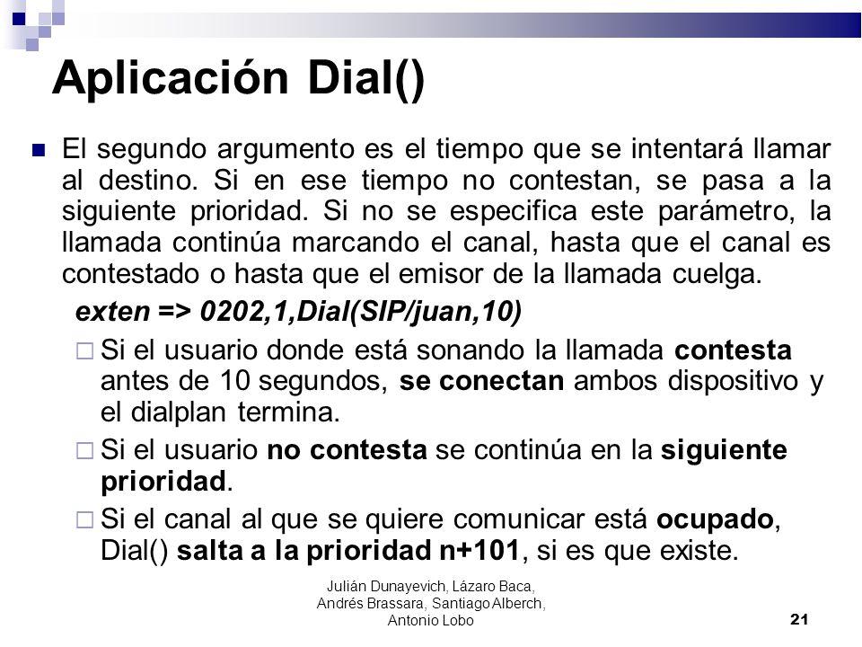 Aplicación Dial() El segundo argumento es el tiempo que se intentará llamar al destino. Si en ese tiempo no contestan, se pasa a la siguiente priorida