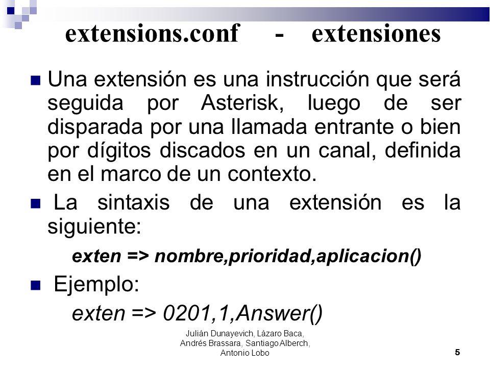 extensions.conf - extensiones Una extensión es una instrucción que será seguida por Asterisk, luego de ser disparada por una llamada entrante o bien p