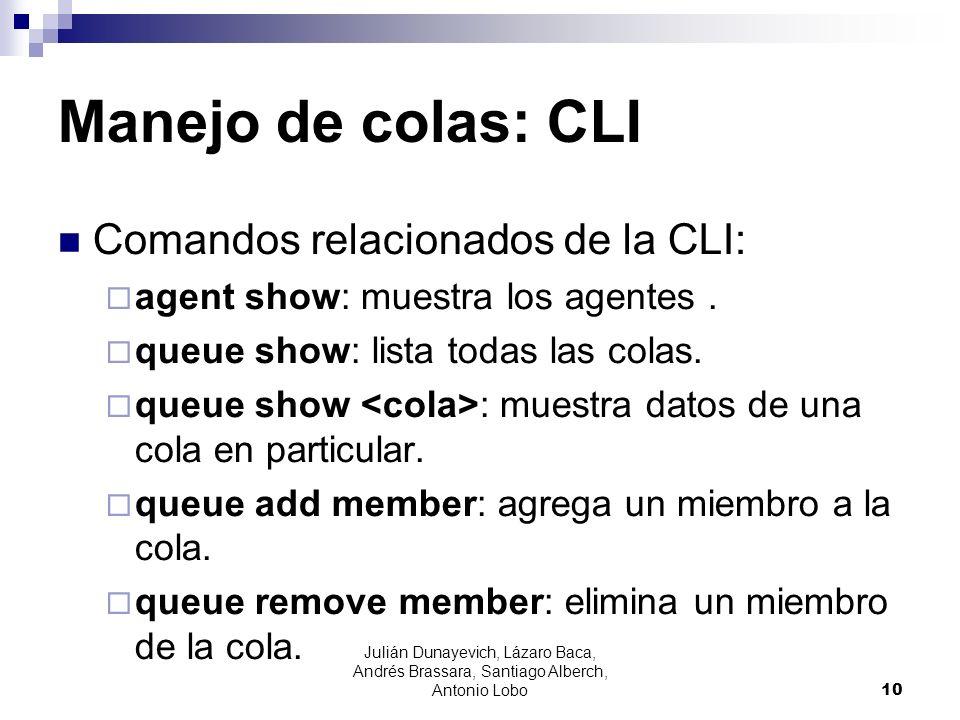 Manejo de colas: CLI Comandos relacionados de la CLI: agent show: muestra los agentes. queue show: lista todas las colas. queue show : muestra datos d