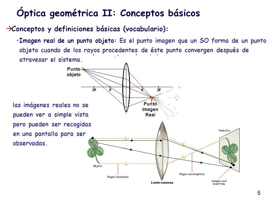 6 Conceptos y definiciones básicas (vocabulario): Imagen virtual de un punto objeto: Es el punto imagen que un SO forma de un punto objeto cuando de los rayos procedentes de éste punto divergen, el punto imagen estará antes del SO y en el punto donde convergen las prolongaciones (hacia atrás) de los rayos ópticos que salen del SO.