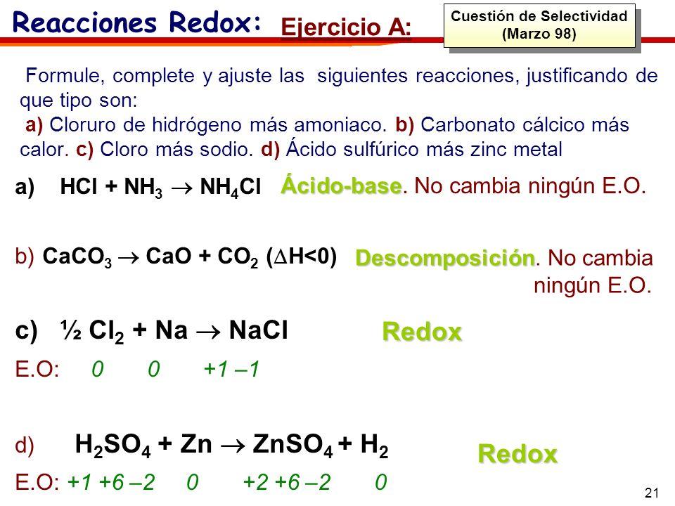 21 Formule, complete y ajuste las siguientes reacciones, justificando de que tipo son: a) Cloruro de hidrógeno más amoniaco. b) Carbonato cálcico más
