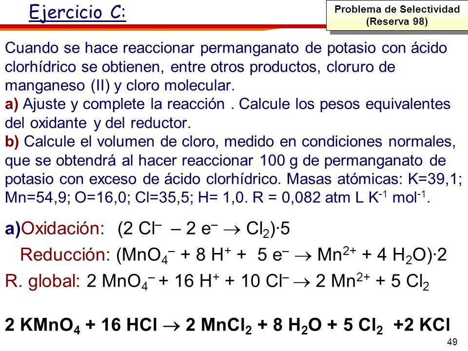 49 Cuando se hace reaccionar permanganato de potasio con ácido clorhídrico se obtienen, entre otros productos, cloruro de manganeso (II) y cloro molec