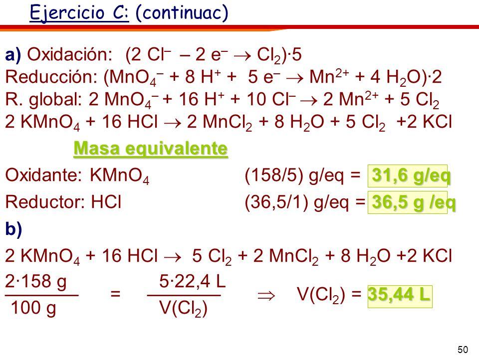 50 a) Oxidación: (2 Cl – – 2 e – Cl 2 )·5 Reducción: (MnO 4 – + 8 H + + 5 e – Mn 2+ + 4 H 2 O)·2 R. global: 2 MnO 4 – + 16 H + + 10 Cl – 2 Mn 2+ + 5 C